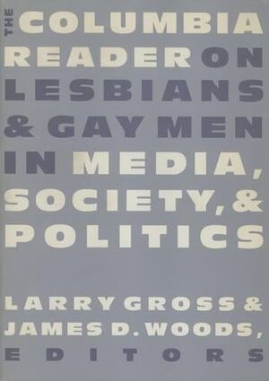 THE COLUMBIA READER ON LESBIANS & 38; GAY MEN IN MEDIA, SOCIETY, & 38; POLITICS