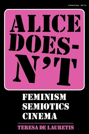 ALICE DOESN T: FEMINISM, SEMIOTICS, CINEMA