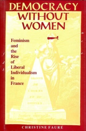 DEMOCRACY WITHOUT WOMEN FEMINISM AND THE RISE OF LIBERAL INDIVIDUALISM IN FRANCE