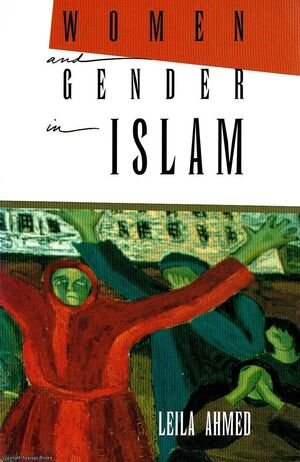 WOMEN AND GENDER IN ISLAM : HISTORICAL ROOTS OF A MODERN DEBATE