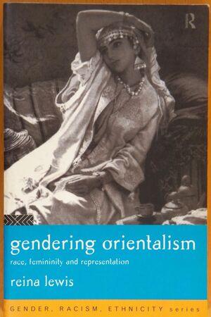 GENDERING ORIENTALISM. RACE, FEMININITY AND REPRESENTATION