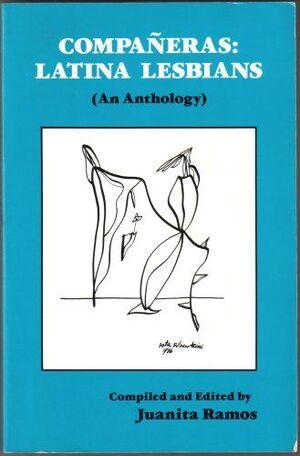 COMPAÑERAS : LATINA LESBIANS (AN ANTHOLOGY) = LESBIANAS LATINOAMERICANAS