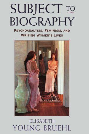 SUBJECT TO BIOGRAPHY: PSYCHOANALYSIS, FEMINISM, AND WRITING WOMEN´S LIVES