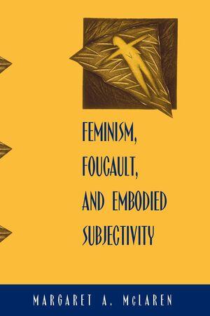 FEMINISM FOUCAULT AND EMBODIED SUBJECTIVITY