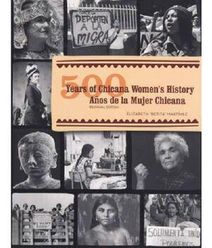 YEARS OF CHICANA WOMENS HISTORY 500 AÑOS DE LA MUJER CHICANA