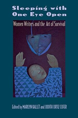 SLEEPING WITH ONE EYE OPEN: WOMEN WRITERS AND THE ART OF SURVIVAL