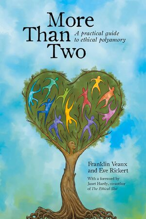 MORE THAN TWO. A PRACTICAL GUIDE TO ETHICAL POLYAMORY