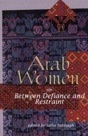 ARAB WOMEN BETWENN DEFIANCE AND RESTRAINT