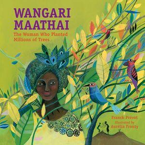 WANGARI MAATHARI'S: THE WOMAN WHO PLANTED MILLIONS OF TREES