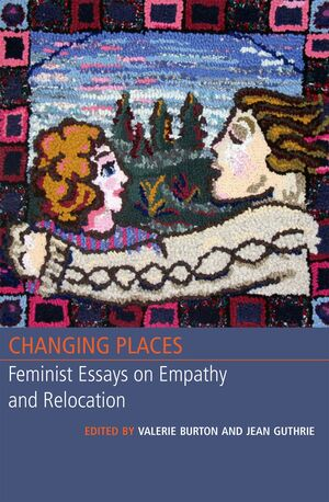 CHANGING PLACES. FEMINIST ESSAYS ON EMPATHY AND RELOCATION