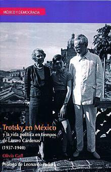 TROTSKY EN MÉXICO Y LA VIDA POLÍTICA EN EL PERIODO DE CÁRDENAS, 1937-1940