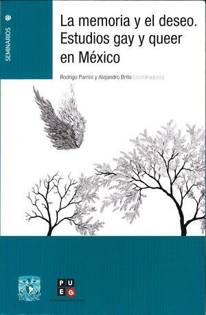 LA MEMORIA Y EL DESEO : ESTUDIOS GAY Y QUEER EN MÉXICO