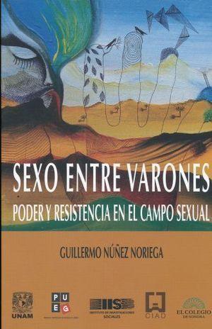 SEXO ENTRE VARONES : PODER Y RESISTENCIA EN EL CAMPO SEXUAL / GUILLERMO NÚÑEZ NO