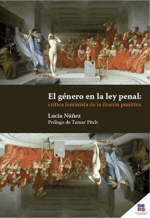 EL GÉNERO EN LA LEY PENAL CRÍTICA FEMINISTA DE LA ILUSION PUNITIVA
