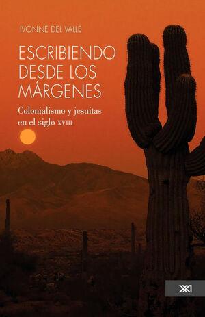 ESCRIBIENDO DESDE LOS MARGENES. COLONIALISMO Y JESUITAS EN EL SIGLO XVIII