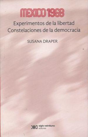 MÉXICO 1968 : EXPERIMENTOS DE LA LIBERTAD : CONSTELACIONES DE LA DEMOCRACIA / SU