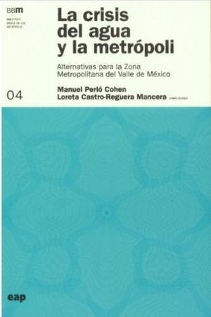 LA CRISIS DEL AGUA Y LA METRÓPOLI ALTERNATIVAS PARA LA ZONA METROPOLITANA DEL VALLE DE MÉXICO