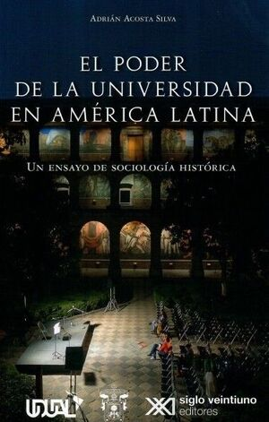 EL PODER DE LA UNIVERSIDAD EN AMERICA LATINA: UN ENSAYO DE SOCIOLOGIA HISTORICA