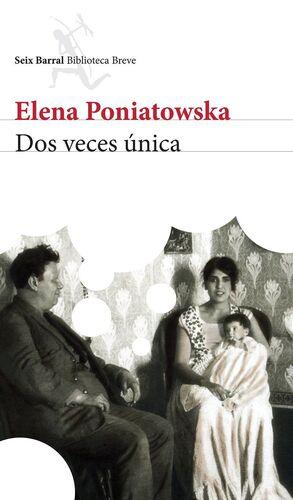DOS VECES ÚNICA / ELENA PONIATOWSKA.