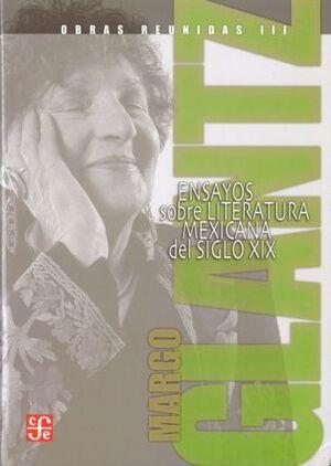 OBRAS REUNIDAS III : ENSAYOS SOBRE LITERATURA MEXICANA DEL SIGLO XIX / MARGO GLA