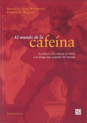 EL MUNDO DE LA CAFEÍNA. LA CIENCIA Y LA CULTURA EN TORNO A LA DROGA MÁS POPULAR