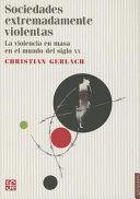 SOCIEDADES EXTREMADAMENTE VIOLENTAS. LA VIOLENCIA EN MASA EN EL MUNDO DEL SIGLO XX