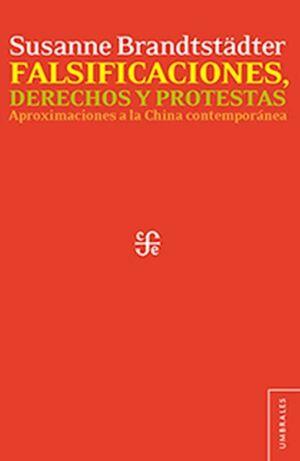 FALSIFICACIONES, DERECHOS Y PROTESTAS. APROXIMACIONES A LA CHINA CONTEMPORÁNEA