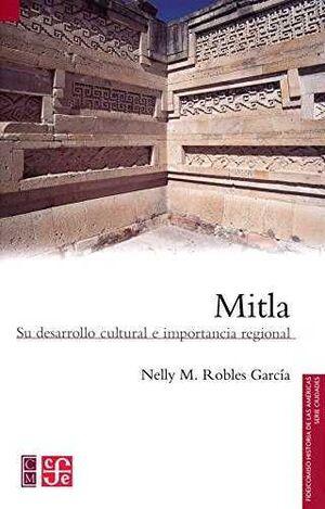 MITLA : SU DESARROLLO CULTURAL E IMPORTANCIA REGIONAL / NELLY M. ROBLES GARCÍA.