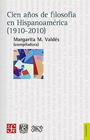 CIEN AÑOS DE FILOSOFÍA EN HISPANOAMÉRICA (1910-2010)