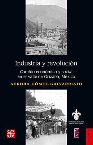 INDUSTRIA Y REVOLUCIÓN. CAMBIO ECONÓMICO Y SOCIAL EN EL VALLE DE ORIZABA, MÉXICO