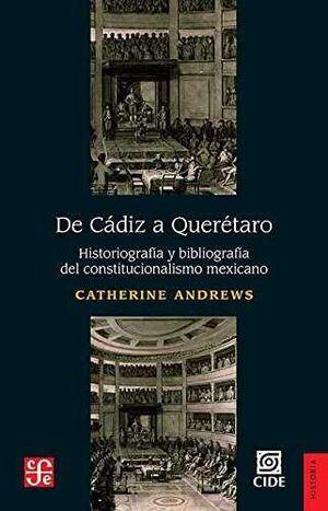 DE CÁDIZ A QUERÉTARO : HISTORIOGRAFÍA Y BIBLIOGRAFÍA DEL CONSTITUCIONALISMO MEXI