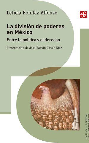 LA DIVISIÓN DE PODERES EN MÉXICO. ENTRE LA POLÍTICA Y EL DERECHO