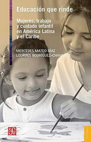EDUCACIÓN QUE RINDE : MUJERES, TRABAJO Y CUIDADO INFANTIL EN AMÉRICA LATINA Y EL