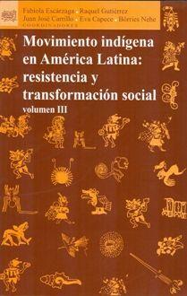 MOVIMIENTO INDÍGENA EN AMÉRICA LATINA: RESISTENCIA Y TRANSFORMACIÓN SOCIAL VOL. 3
