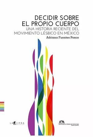 DECIDIR SOBRE EL PROPIO CUERPO UNA HISTORIA RECIENTE DEL MOVIMIENTO LESBICO EN MEXICO