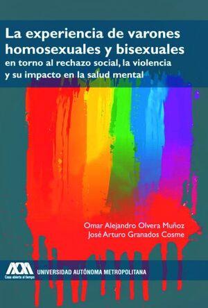 LA EXPERIENCIA DE VARONES HOMOSEXUALES Y BISEXUALES EN TORNO AL RECHAZO SOCIAL, LA VIOLENCIA Y SU IMPACTO EN LA SALUD MENTAL