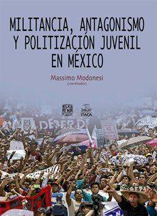 MILITANCIA, ANTAGONISMO Y POLITIZACIÓN JUVENIL EN MÉXICO