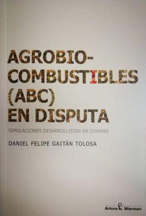 AGROCOMBUSTIBLES (ABC) EN DISPUTA