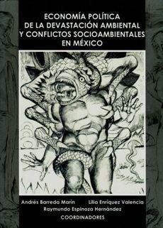 ECONOMÍA POLÍTICA DE LA DEVASTACIÓN AMBIENTAL Y CONFLICTOS SOCIOAMBIENTALES EN MÉXICO