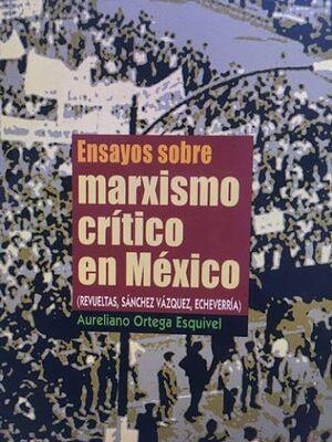 ENSAYOS SOBRE MARXISMO CRÍTICO EN MÉXICO