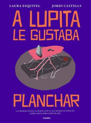 A LUPITA LE GUSTABA PLANCHAR (NOVELA GRÁFICA)