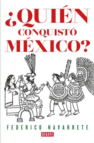 ¿QUIÉN CONQUISTÓ MEXICO?