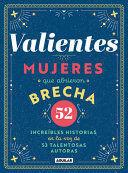 VALIENTES: MUJERES QUE ABRIERON BRECHA / WOMEN WHO MADE A BREAKTHROUGH