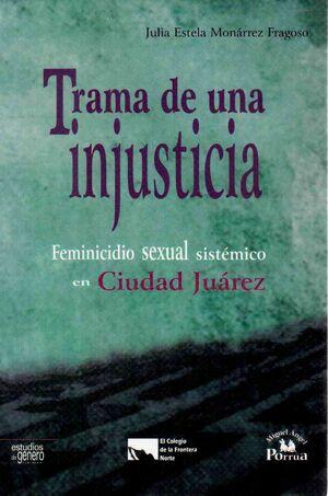 TRAMA DE UNA INJUSTICIA, FEMICIDIO SEXUAL SISTEMICO EN CIUDAD JUAREZ