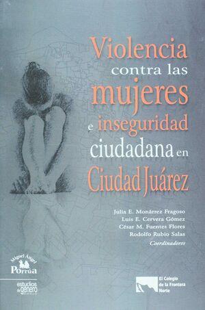 VIOLENCIA CONTRA LAS MUJERES E INSEGURIDAD CIUDADANA EN CIUDAD JUÁREZ.