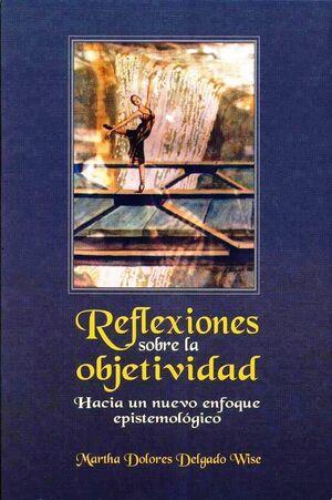 REFLEXIONES SOBRE LA OBJETIVIDAD, HACIA UN NUEVO ENFOQUE EPISTEMOLOGICO