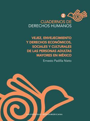 VEJEZ, ENVEJECIMIENTO Y DERECHOS ECONÓMICOS, SOCIALES Y CULTURALES DE LAS PERSONAS ADULTAS MAYORES EN MÉXICO