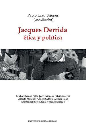 JACQUES DERRIDA: ÉTICA Y POLÍTICA