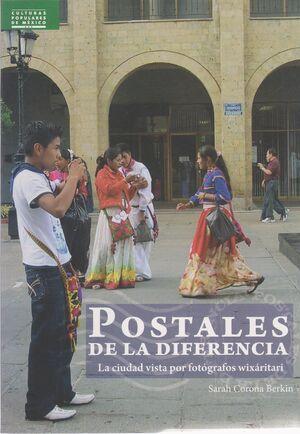 POSTALES DE LA DIFERENCIA LA CIUIDAD VISTA POR FOTOGRAFOS WIXARITARI