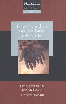 HISTORIA MÍNIMA DE LA ESCLAVITUD EN AMÉRICA LATINA Y EL CARIBE